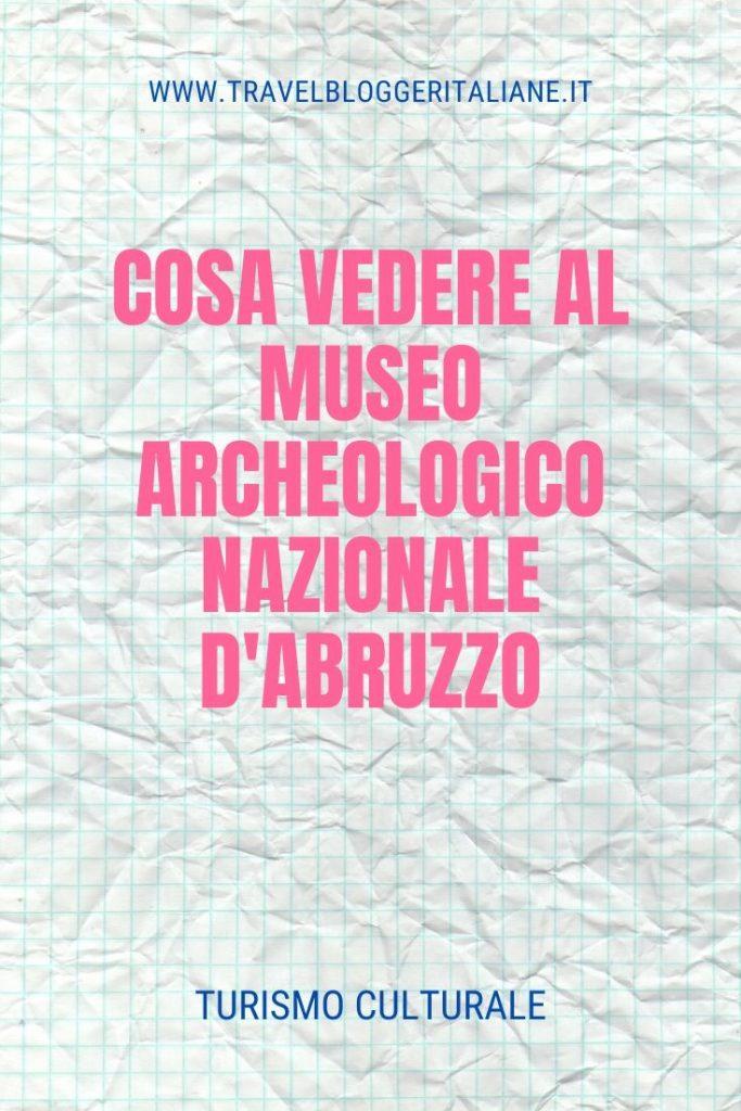 Cosa vedere al Museo Archeologico Nazionale d'Abruzzo