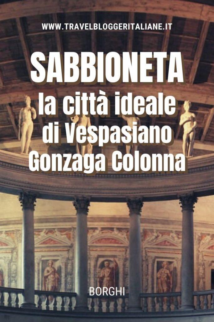 Borghi in Italia: Sabbioneta, la città ideale di Vespasiano Gonzaga Colonna