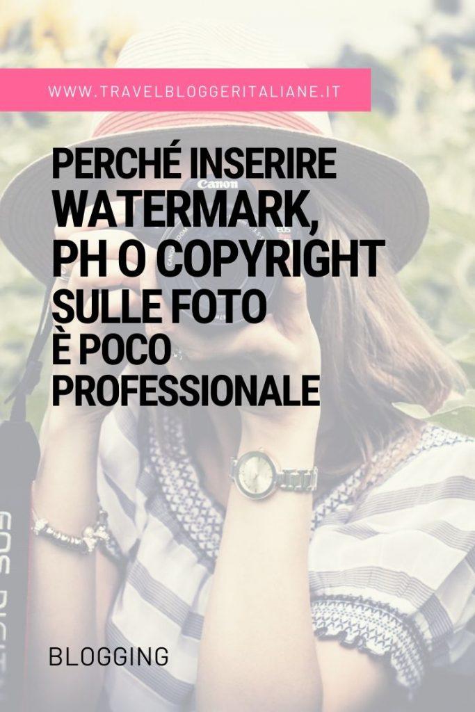 Blogging: perché inserire watermark, Ph o Copyright sulle foto è poco professionale