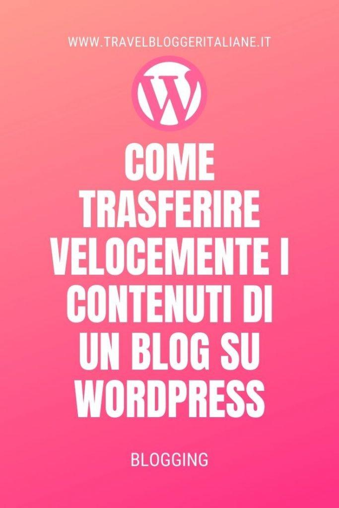 Come trasferire velocemente i contenuti di un blog su WordPress